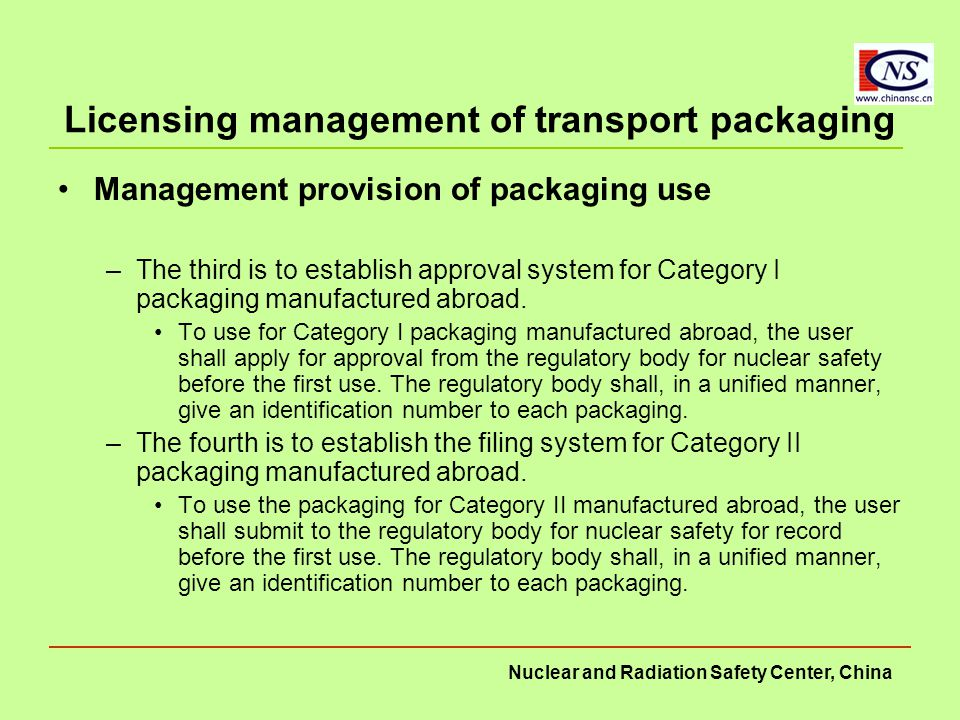 Nuclear and Radiation Safety Center, China Licensing management of transport packaging Management provision of packaging use –The third is to establish approval system for Category I packaging manufactured abroad.