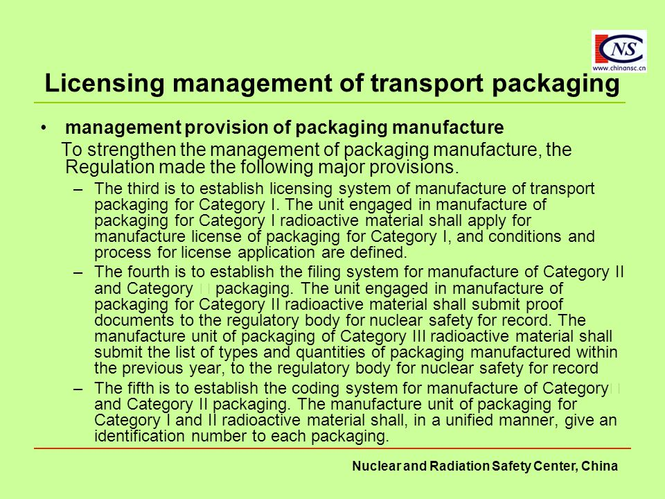 Nuclear and Radiation Safety Center, China Licensing management of transport packaging management provision of packaging manufacture To strengthen the management of packaging manufacture, the Regulation made ​​ the following major provisions.