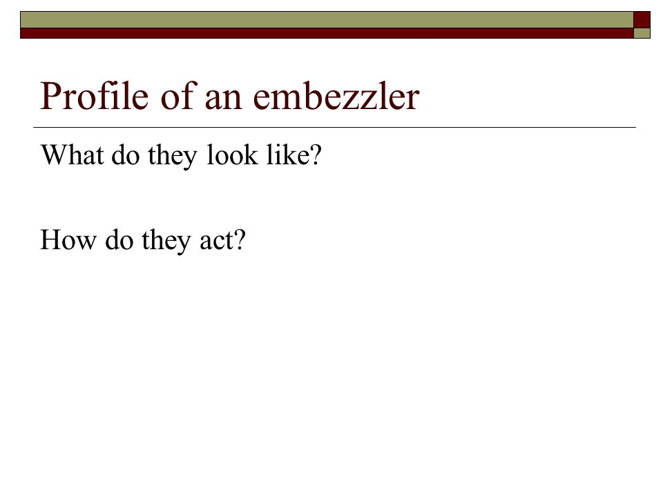 Profile of an embezzler What do they look like How do they act