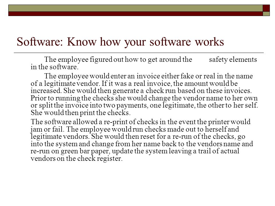Software: Know how your software works The employee figured out how to get around the safety elements in the software.
