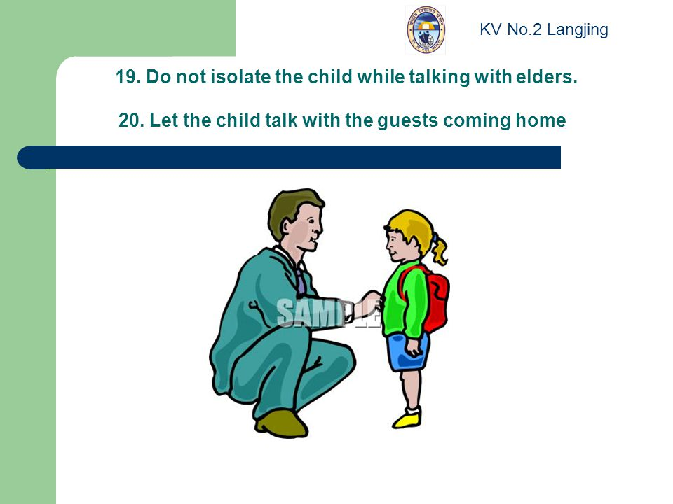 19. Do not isolate the child while talking with elders.