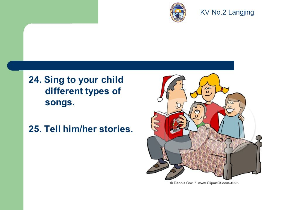 24. Sing to your child different types of songs. 25. Tell him/her stories. KV No.2 Langjing