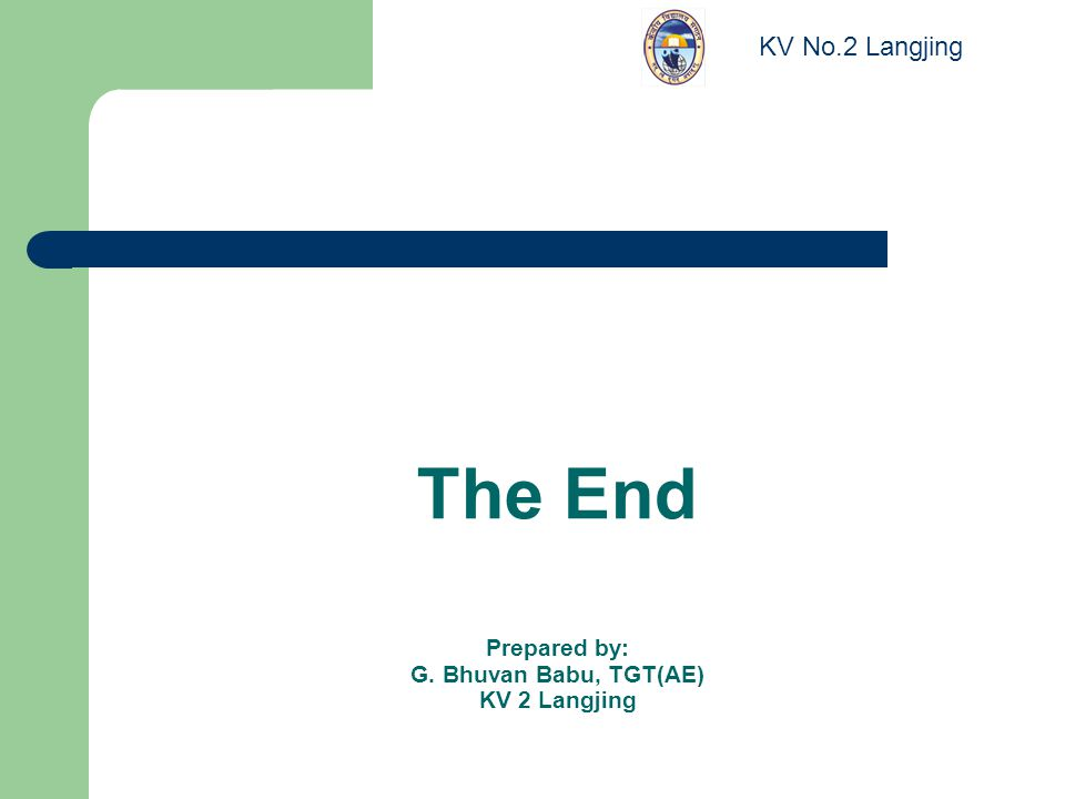 The End Prepared by: G. Bhuvan Babu, TGT(AE) KV 2 Langjing KV No.2 Langjing