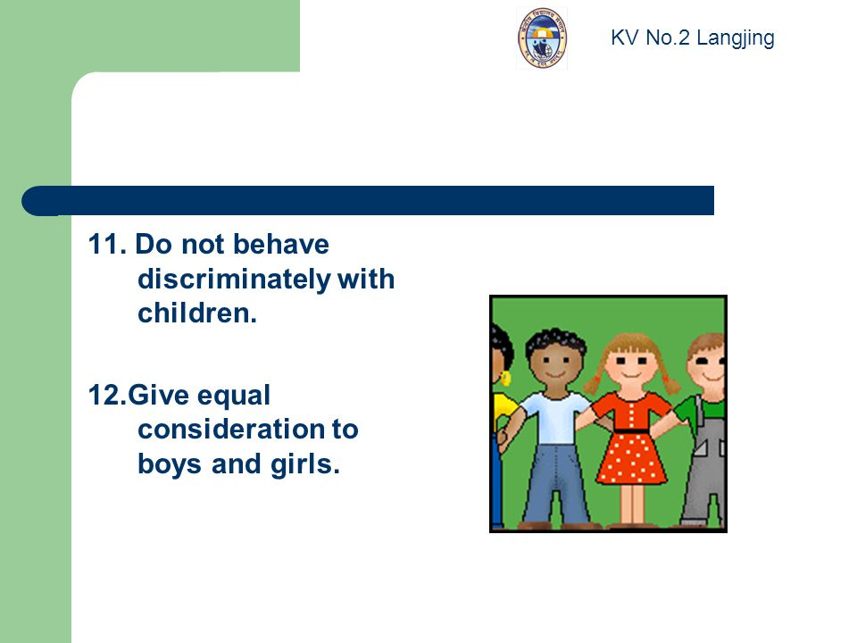 13.Be a role model to children as far as cleanliness, punctuality, discipline etc.