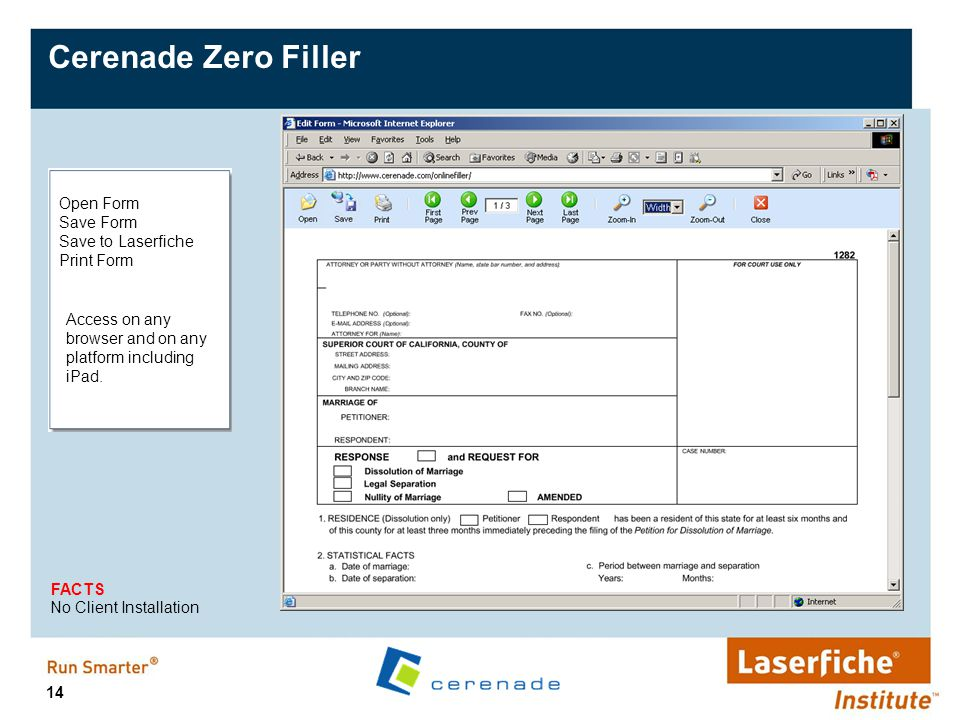 14 Cerenade Zero Filler Open Form Save Form Save to Laserfiche Print Form No Client Installation FACTS Access on any browser and on any platform inclu