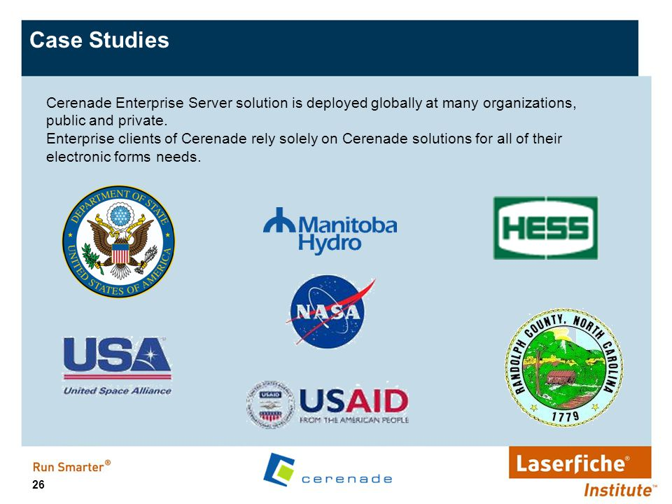 26 Case Studies Cerenade Enterprise Server solution is deployed globally at many organizations, public and private. Enterprise clients of Cerenade rel