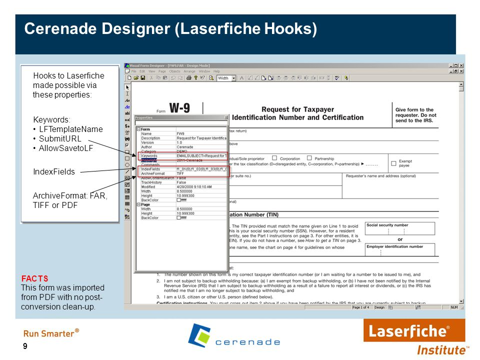 9 Hooks to Laserfiche made possible via these properties: Keywords: LFTemplateName SubmitURL AllowSavetoLF IndexFields ArchiveFormat: FAR, TIFF or PDF
