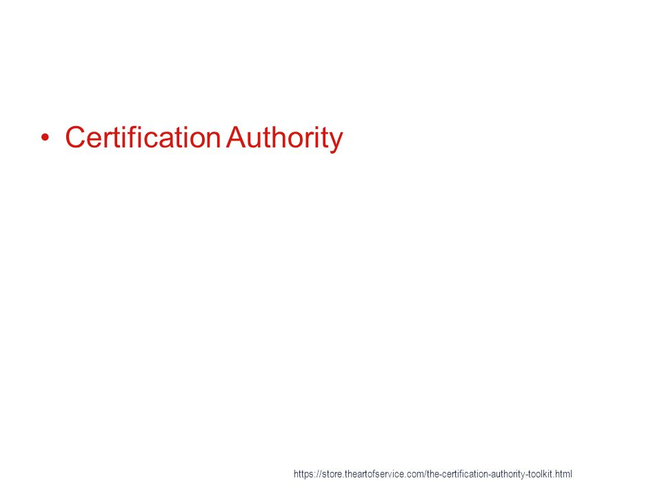 Certification Authority https://store.theartofservice.com/the-certification-authority-toolkit.html