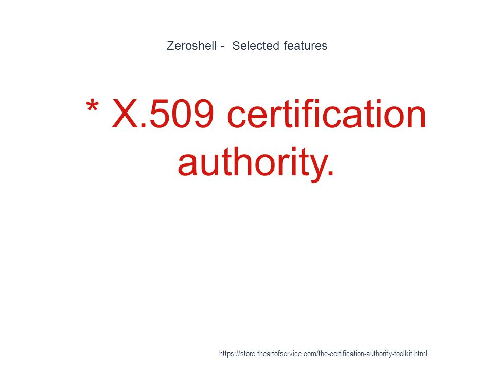 Zeroshell - Selected features 1 * X.509 certification authority.