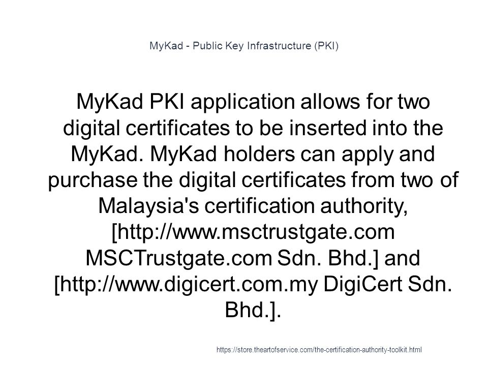 MyKad - Public Key Infrastructure (PKI) 1 MyKad PKI application allows for two digital certificates to be inserted into the MyKad.