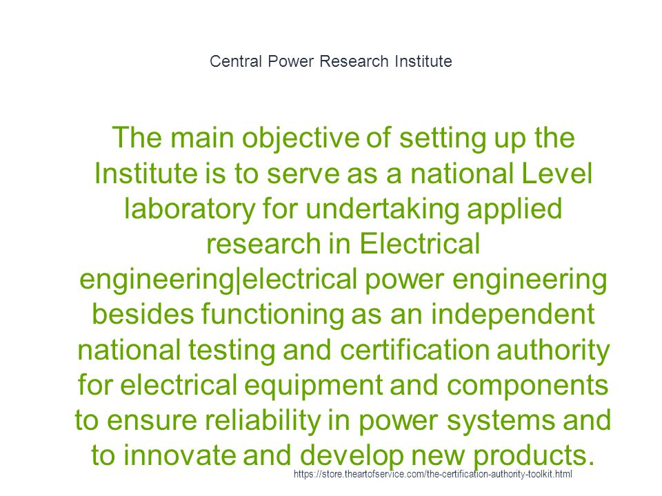 Central Power Research Institute 1 The main objective of setting up the Institute is to serve as a national Level laboratory for undertaking applied research in Electrical engineering|electrical power engineering besides functioning as an independent national testing and certification authority for electrical equipment and components to ensure reliability in power systems and to innovate and develop new products.