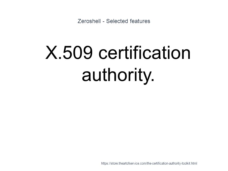 Zeroshell - Selected features 1 X.509 certification authority.