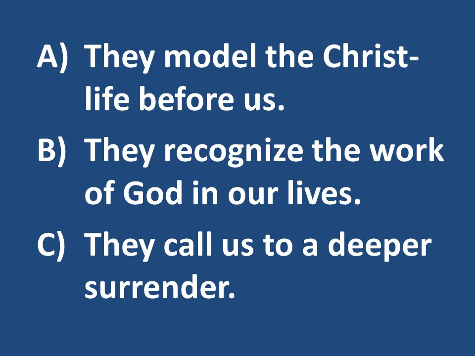 A)They model the Christ- life before us.B)They recognize the work of God in our lives.