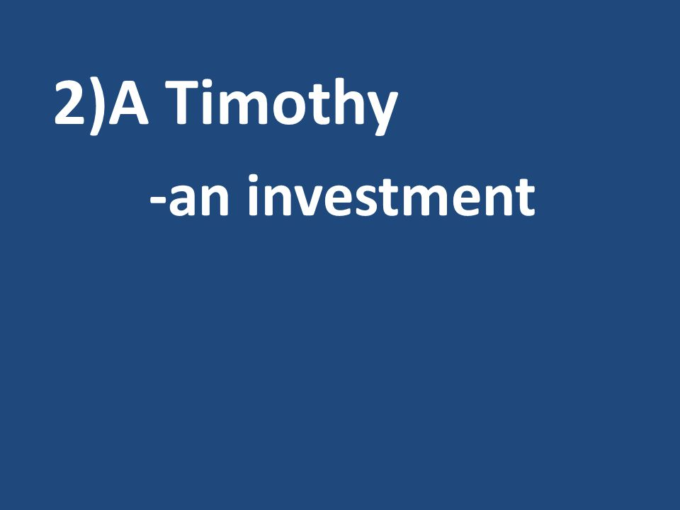 2)A Timothy -an investment