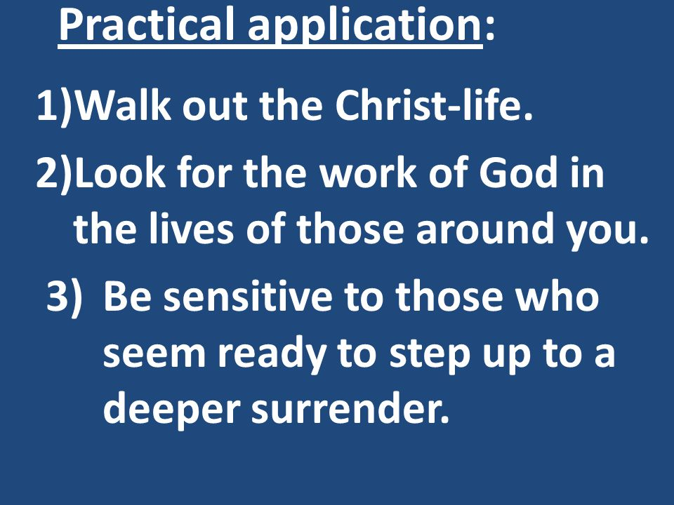 Practical application: 1)Walk out the Christ-life.