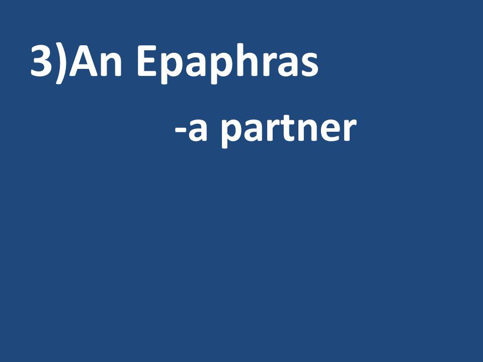 3)An Epaphras -a partner