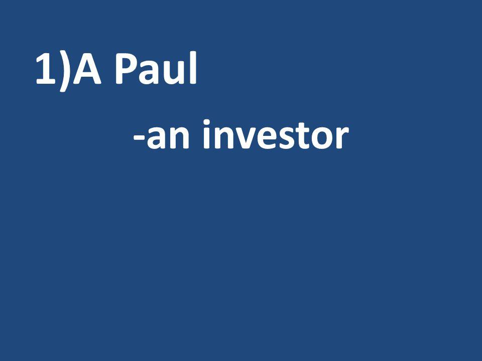 1)A Paul -an investor