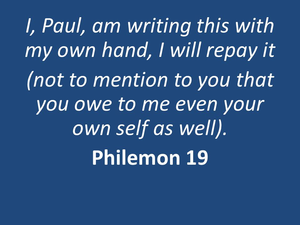 I, Paul, am writing this with my own hand, I will repay it (not to mention to you that you owe to me even your own self as well).