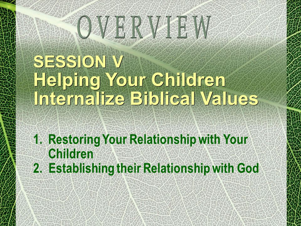 SESSION V Helping Your Children Internalize Biblical Values SESSION V Helping Your Children Internalize Biblical Values 1.