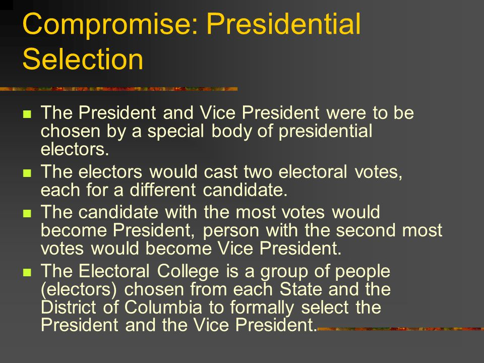 Compromise: Presidential Selection The President and Vice President were to be chosen by a special body of presidential electors.