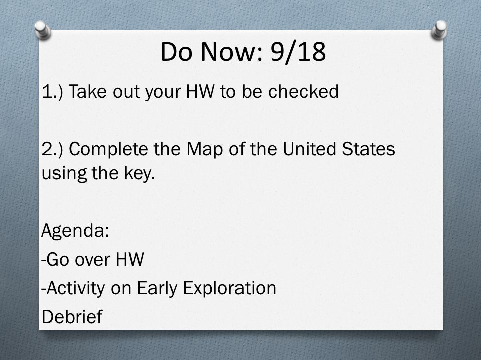 Do Now: 9/18 1.) Take out your HW to be checked 2.) Complete the Map of the United States using the key.