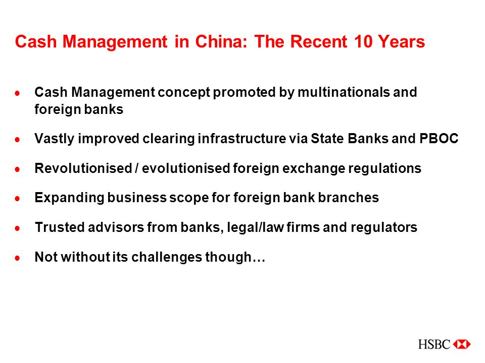 Cash Management in China: The Recent 10 Years  Cash Management concept promoted by multinationals and foreign banks  Vastly improved clearing infras