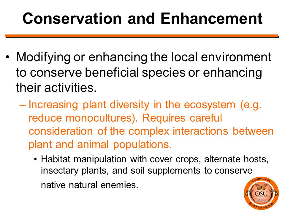 Conservation and Enhancement Modifying or enhancing the local environment to conserve beneficial species or enhancing their activities.
