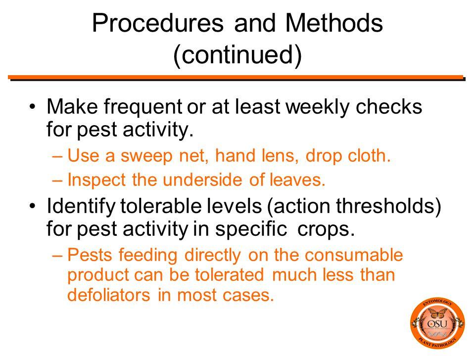 Procedures and Methods (continued) Make frequent or at least weekly checks for pest activity.