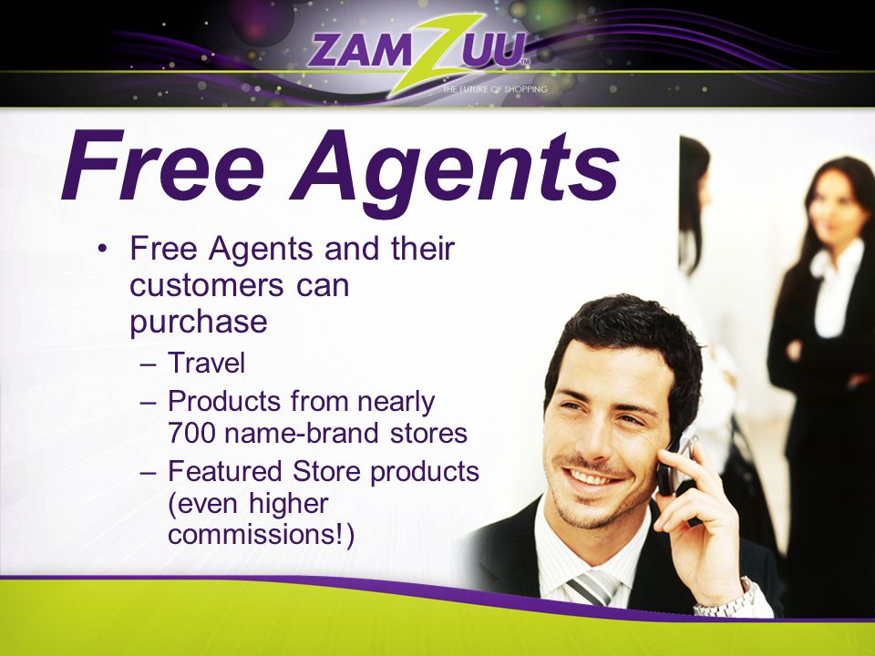 Free Agents Free Agents and their customers can purchase –Travel –Products from nearly 700 name-brand stores –Featured Store products (even higher commissions!)