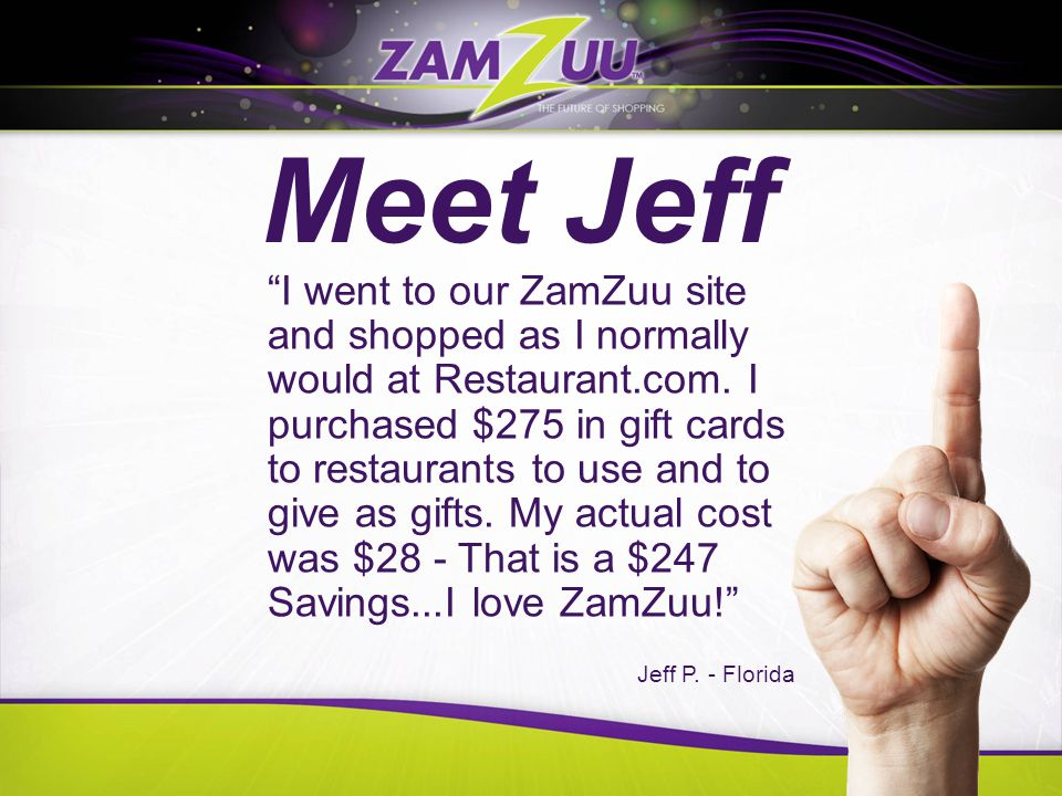 Meet Jeff I went to our ZamZuu site and shopped as I normally would at Restaurant.com.