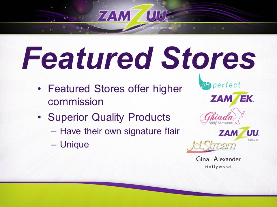 Featured Stores Featured Stores offer higher commission Superior Quality Products –Have their own signature flair –Unique