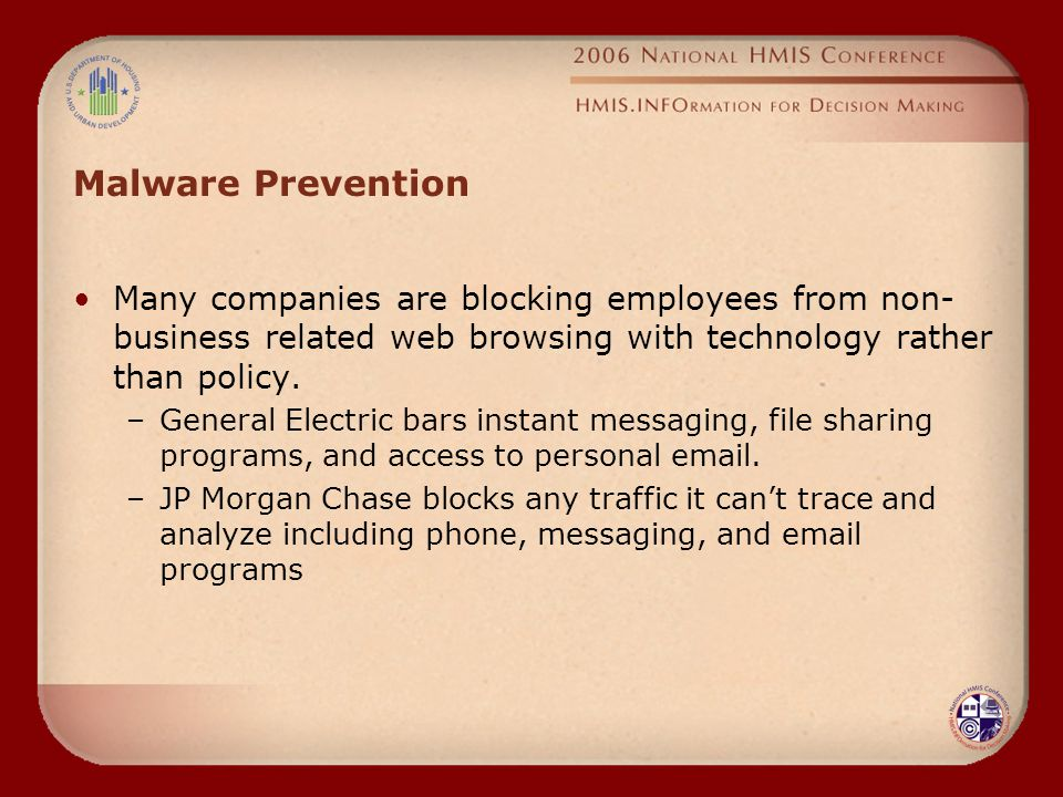 Malware Prevention Many companies are blocking employees from non- business related web browsing with technology rather than policy.