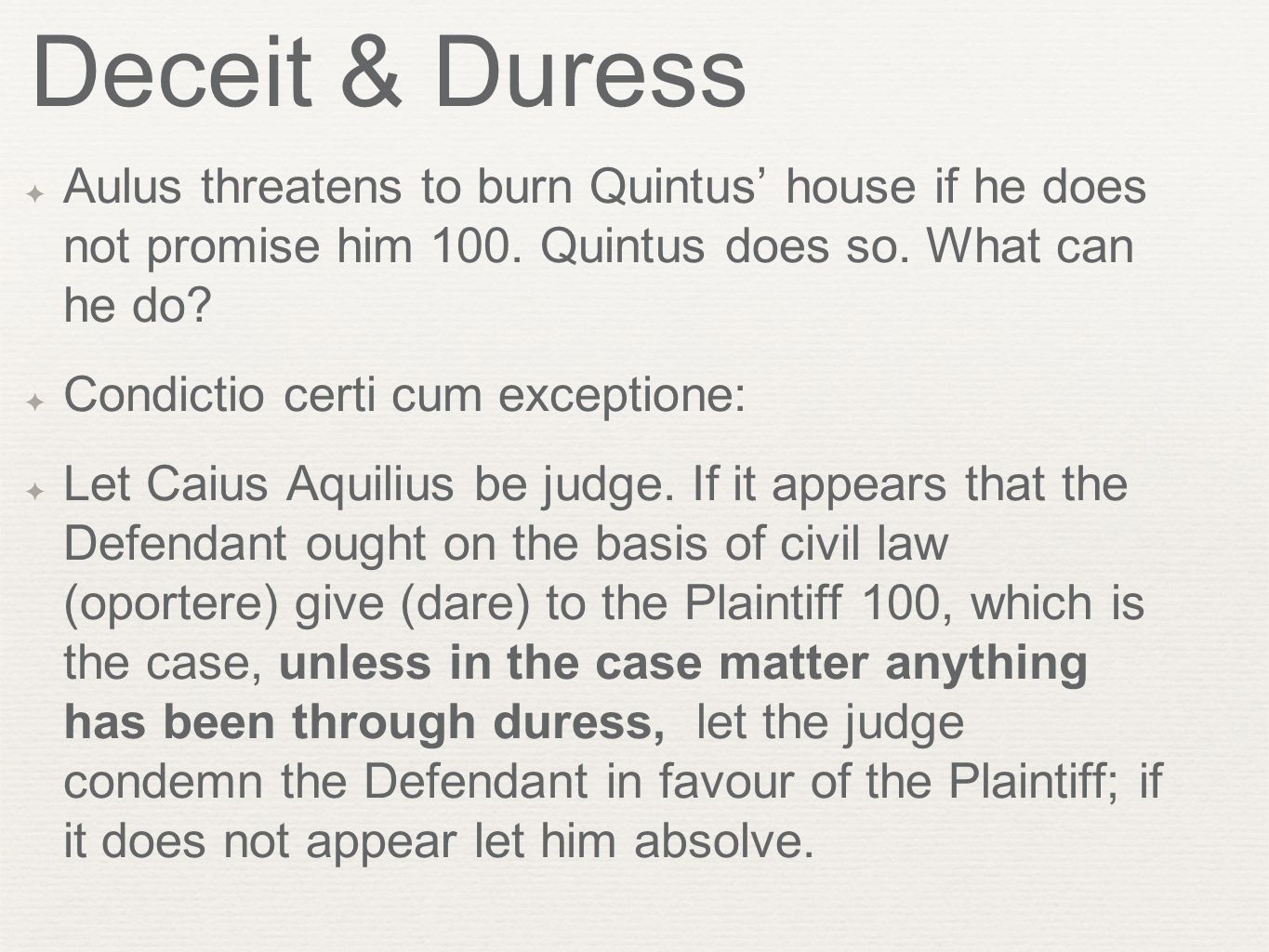 Deceit & Duress ✦ Aulus threatens to burn Quintus' house if he does not promise him 100.