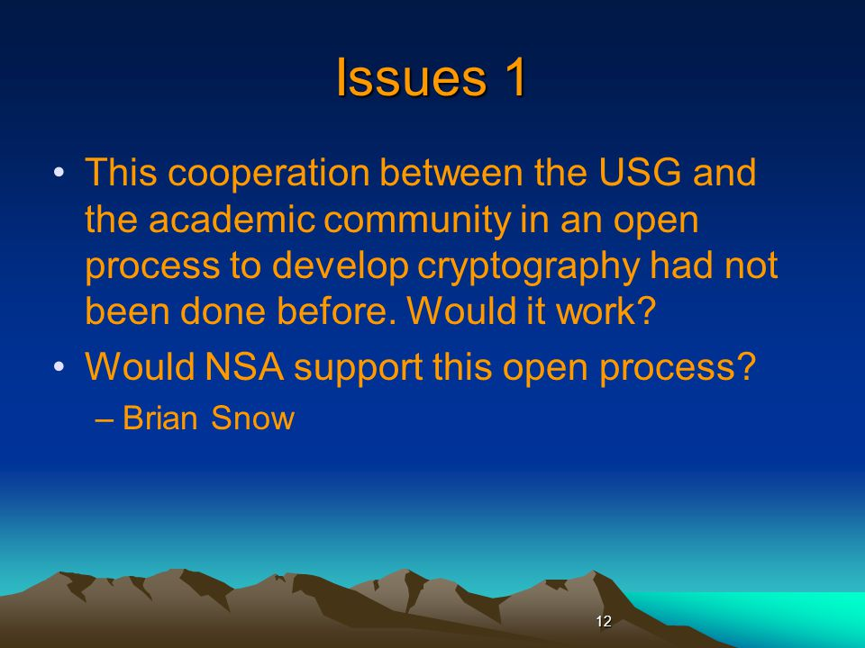 Issues 1 This cooperation between the USG and the academic community in an open process to develop cryptography had not been done before.