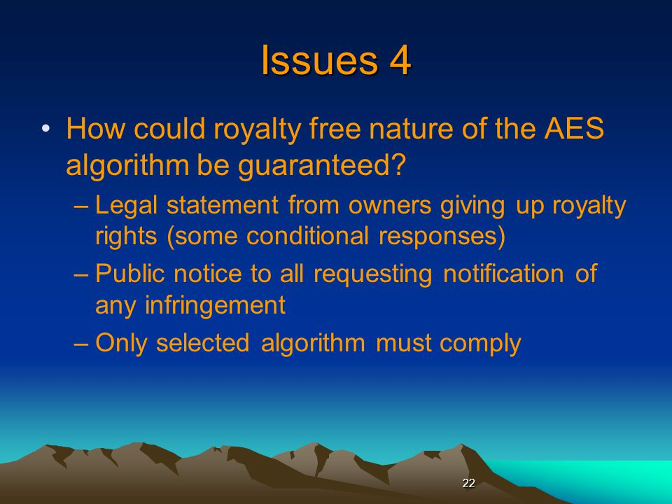 Issues 4 How could royalty free nature of the AES algorithm be guaranteed.