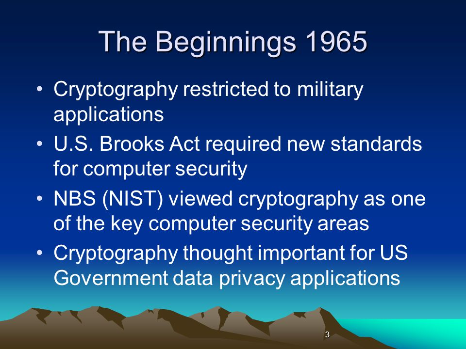 The Beginnings 1965 Cryptography restricted to military applications U.S.