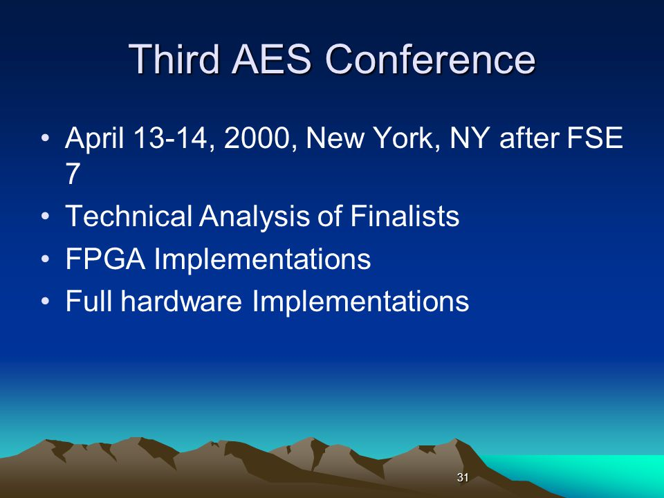 Third AES Conference April 13-14, 2000, New York, NY after FSE 7 Technical Analysis of Finalists FPGA Implementations Full hardware Implementations 31