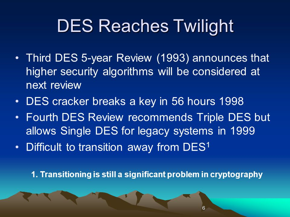 First AES Candidate Conference Aug 20-22 1998, Ventura, CA with Crypto 98 21 packages received 6 were incomplete 15 candidates from 10 countries were presented Several faster than single DES with greater key size Cryptanalysis performed real time!!!!.
