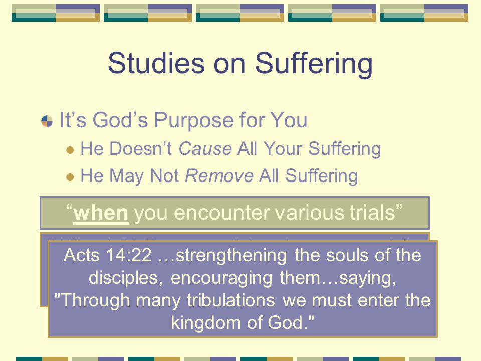 "Studies on Suffering It's God's Purpose for You He Doesn't Cause All Your Suffering He May Not Remove All Suffering ""when you encounter various trials"