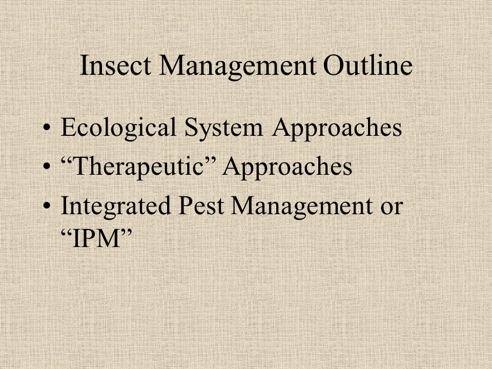 Insect Management Outline Ecological System Approaches Therapeutic Approaches Integrated Pest Management or IPM