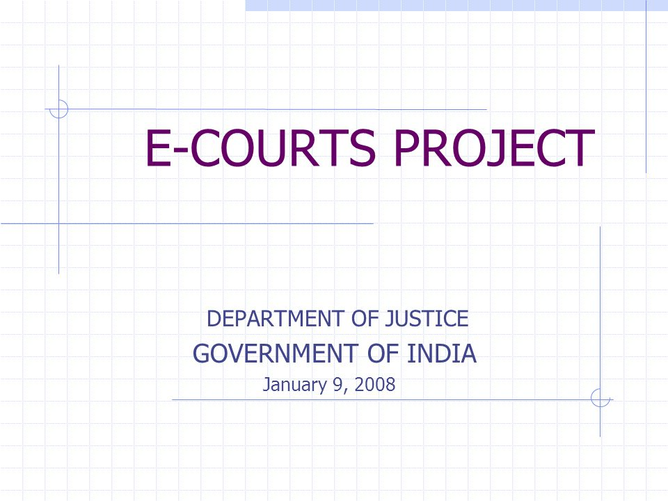 E-COURTS PROJECT DEPARTMENT OF JUSTICE GOVERNMENT OF INDIA January 9, 2008