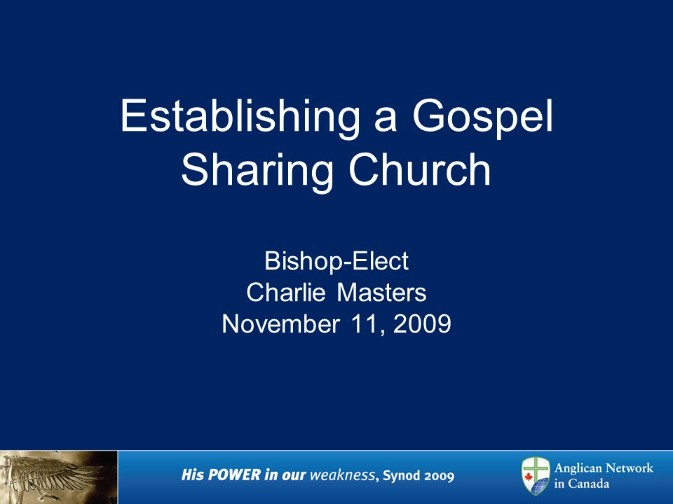 Establishing a Gospel Sharing Church Bishop-Elect Charlie Masters November 11, 2009