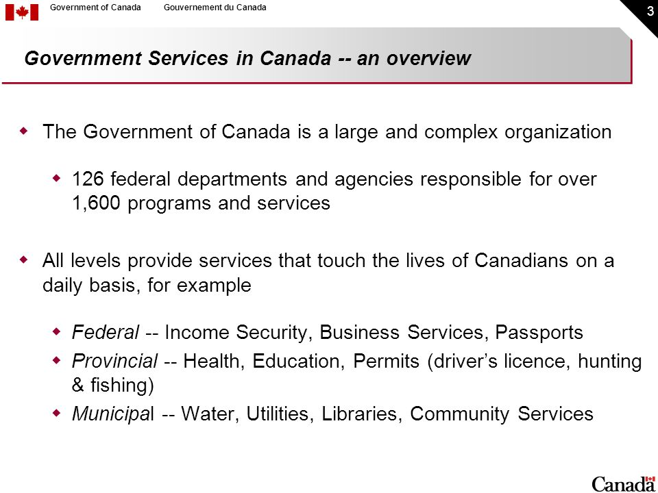 4 Government of CanadaGouvernement du Canada Technology underpins government operation today...
