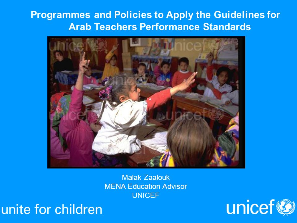 Malak Zaalouk MENA Education Advisor UNICEF Programmes and Policies to Apply the Guidelines for Arab Teachers Performance Standards