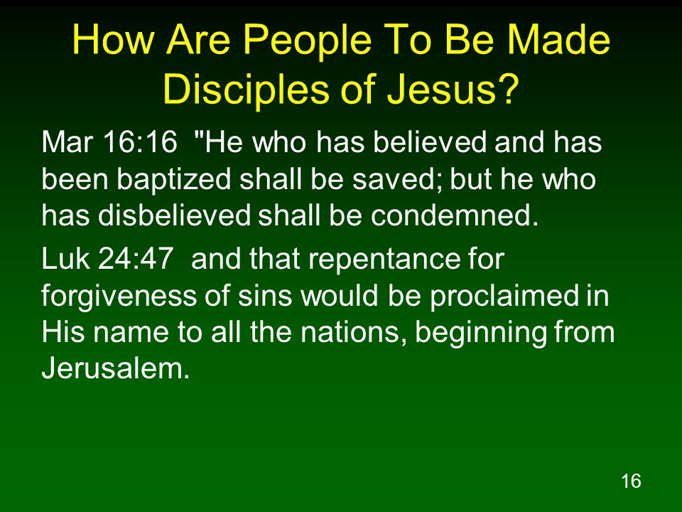 16 How Are People To Be Made Disciples of Jesus.