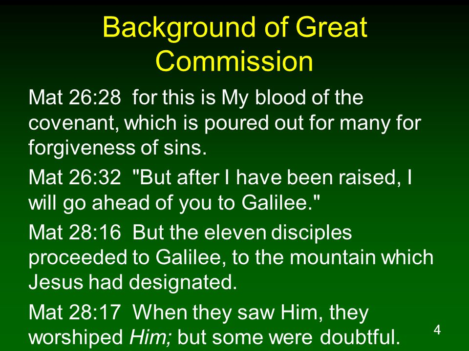 4 Background of Great Commission Mat 26:28 for this is My blood of the covenant, which is poured out for many for forgiveness of sins.
