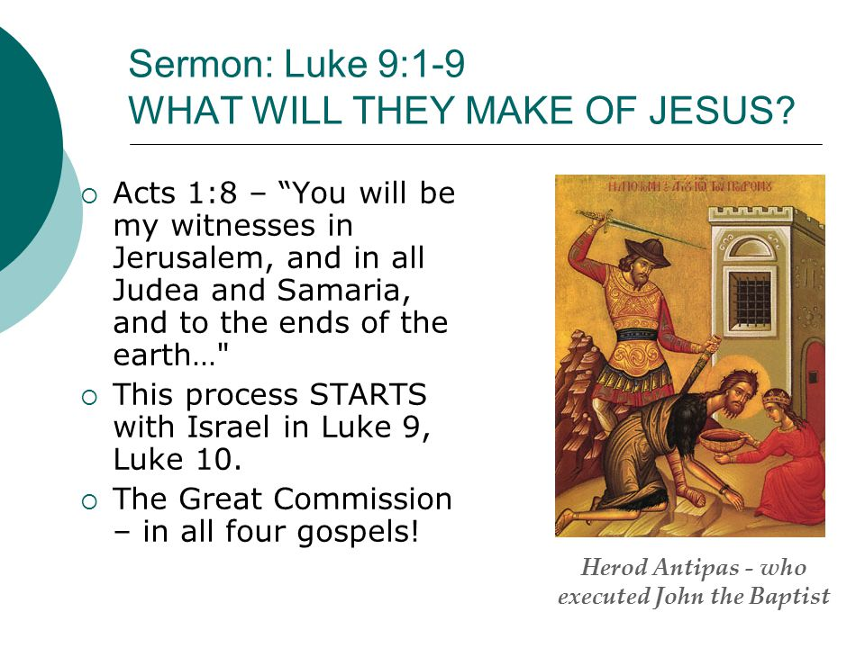 Sermon: Luke 9:1-9 WHAT WILL THEY MAKE OF JESUS.