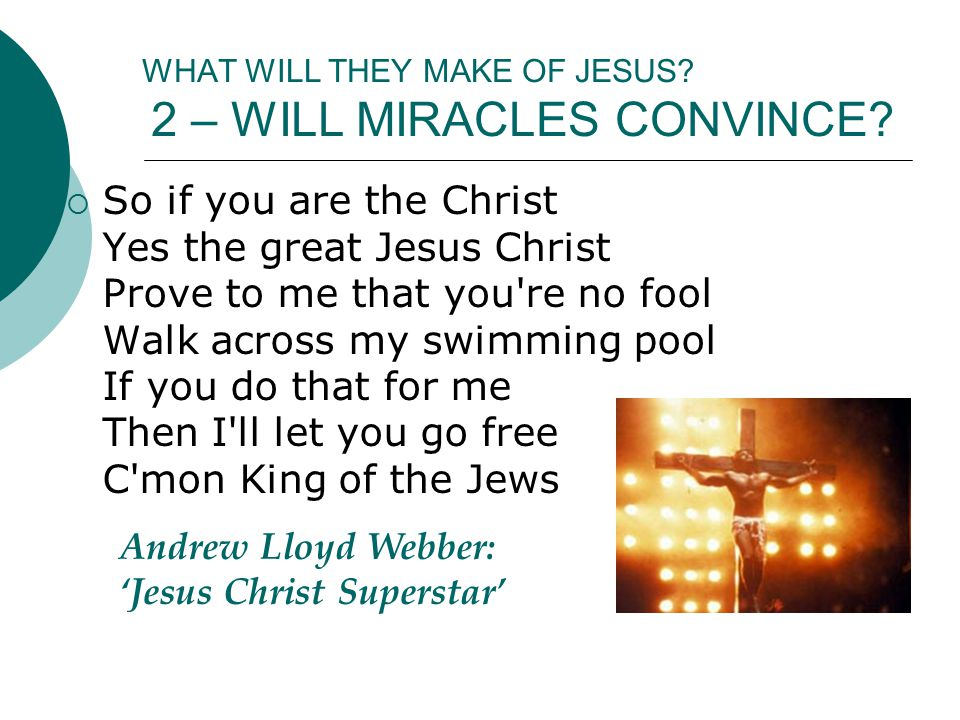 WHAT WILL THEY MAKE OF JESUS. 2 – WILL MIRACLES CONVINCE.