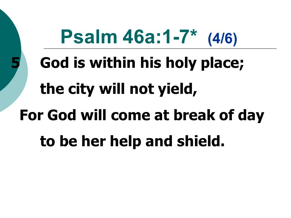 5God is within his holy place; the city will not yield, For God will come at break of day to be her help and shield.