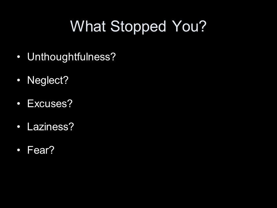What Stopped You Unthoughtfulness Neglect Excuses Laziness Fear